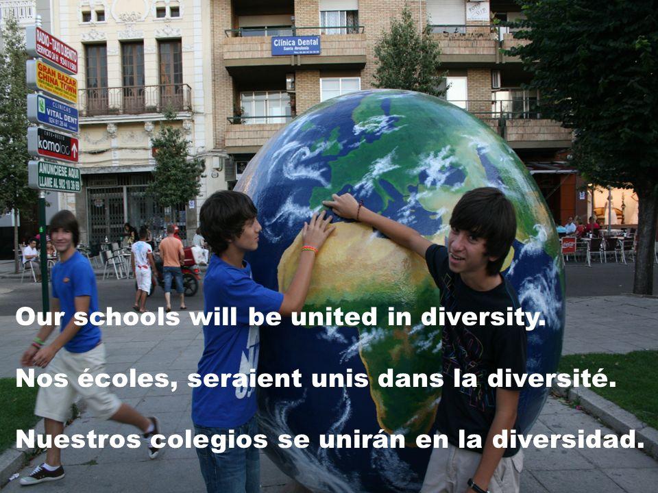 Our schools will be united in diversity. Nos écoles, seraient unis dans la diversité. Nuestros colegios se unirán en la diversidad.