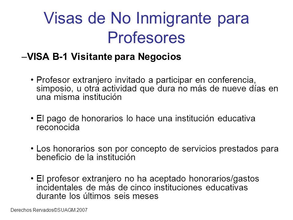 Derechos Rervados©SUAGM.2007 Visas de No Inmigrante para Profesores –VISA B-1 Visitante para Negocios Profesor extranjero invitado a participar en con