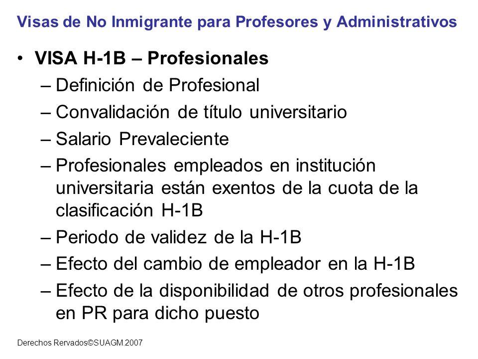 Derechos Rervados©SUAGM.2007 Visas de No Inmigrante para Profesores y Administrativos VISA H-1B – Profesionales –Definición de Profesional –Convalidac