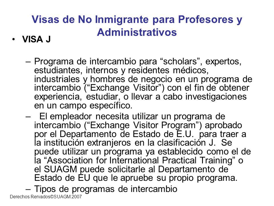 Derechos Rervados©SUAGM.2007 Visas de No Inmigrante para Profesores y Administrativos VISA J –Programa de intercambio para scholars, expertos, estudia