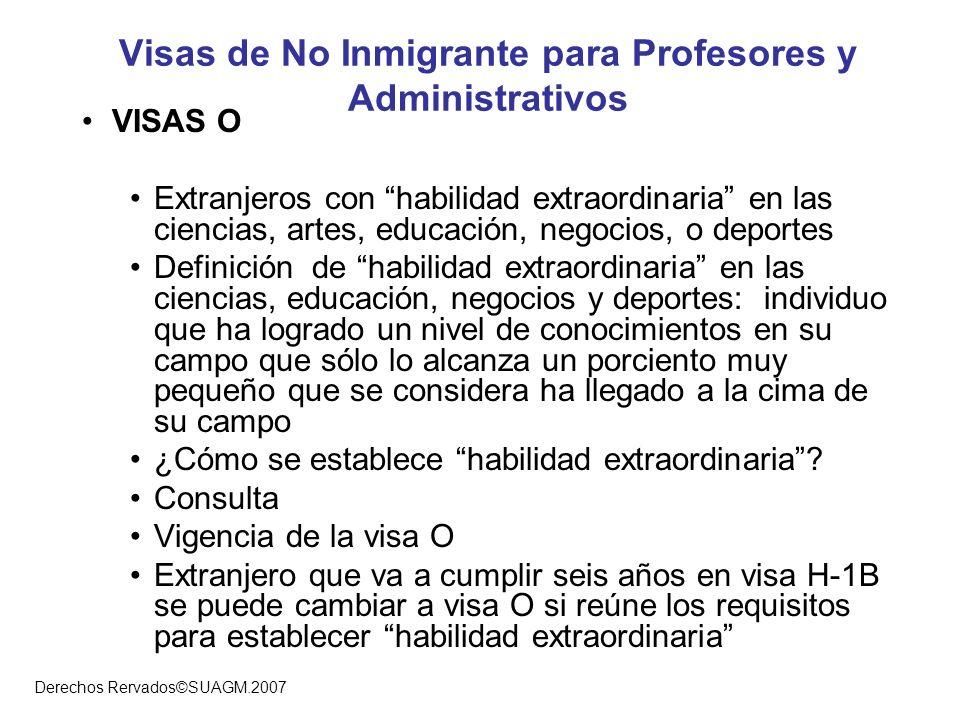 Derechos Rervados©SUAGM.2007 Visas de No Inmigrante para Profesores y Administrativos VISAS O Extranjeros con habilidad extraordinaria en las ciencias