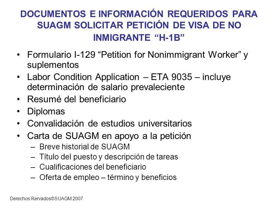 Derechos Rervados©SUAGM.2007 DOCUMENTOS E INFORMACIÓN REQUERIDOS PARA SUAGM SOLICITAR PETICIÓN DE VISA DE NO INMIGRANTE H-1B Formulario I-129 Petition