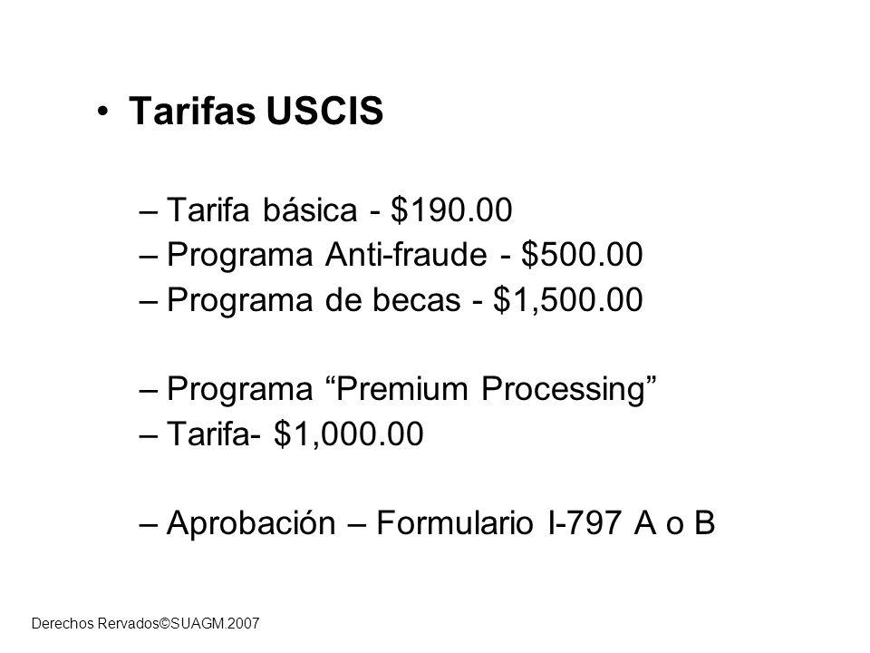Derechos Rervados©SUAGM.2007 Tarifas USCIS –Tarifa básica - $190.00 –Programa Anti-fraude - $500.00 –Programa de becas - $1,500.00 –Programa Premium P