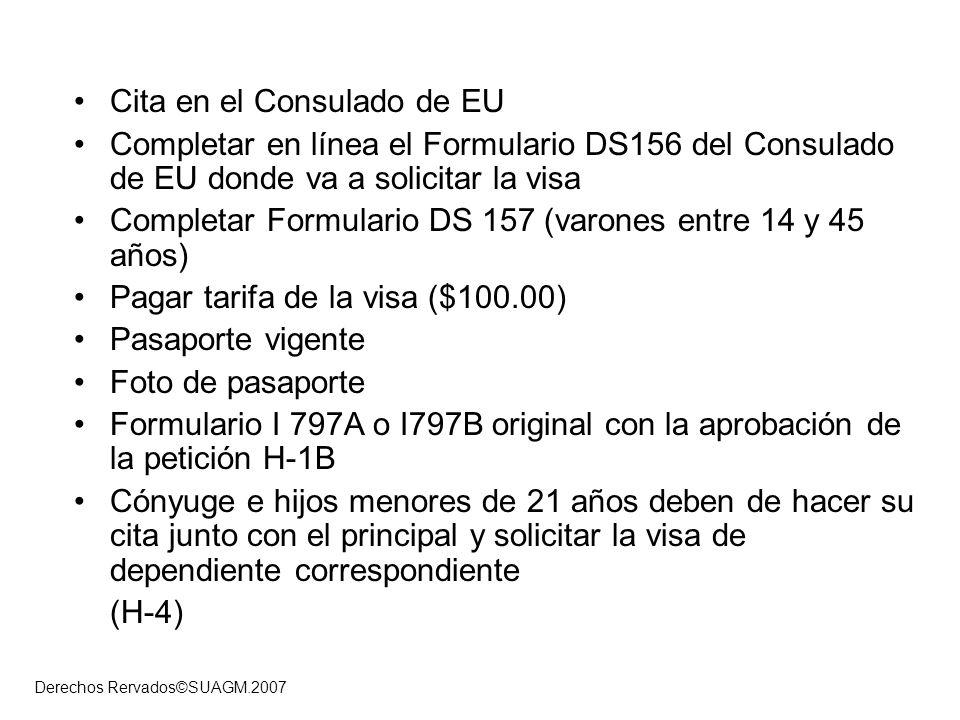 Derechos Rervados©SUAGM.2007 Cita en el Consulado de EU Completar en línea el Formulario DS156 del Consulado de EU donde va a solicitar la visa Comple