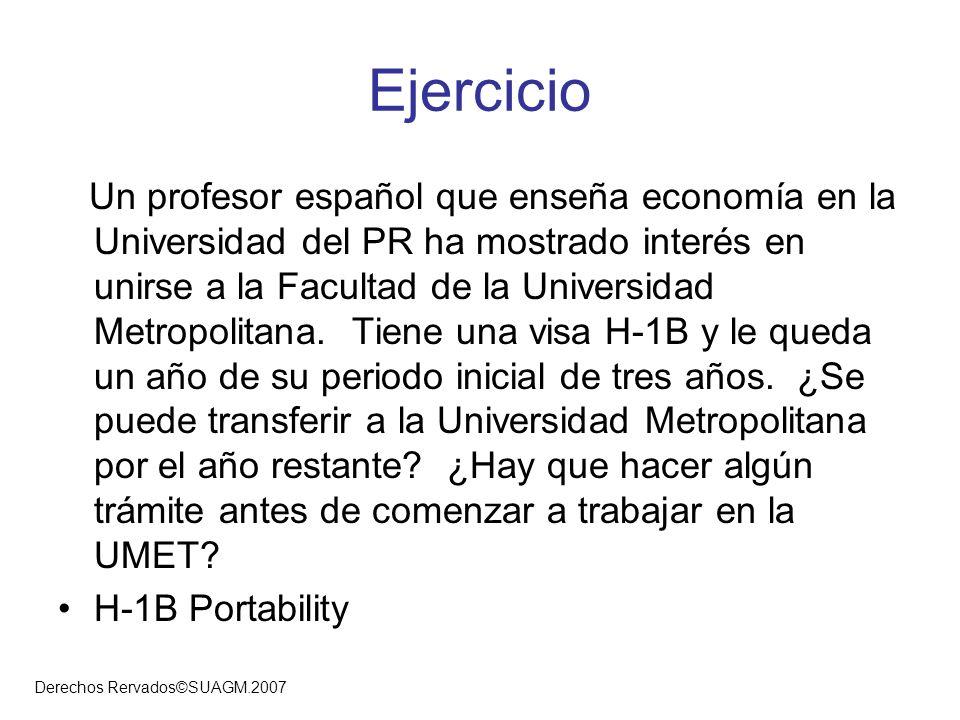 Derechos Rervados©SUAGM.2007 Ejercicio Un profesor español que enseña economía en la Universidad del PR ha mostrado interés en unirse a la Facultad de