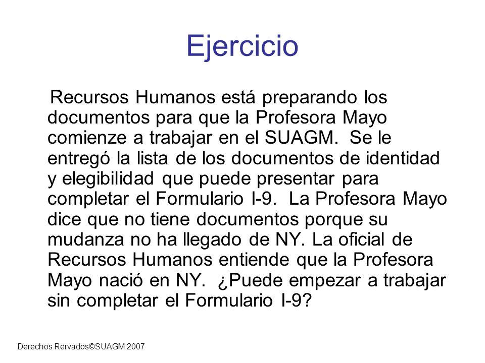 Derechos Rervados©SUAGM.2007 Ejercicio Recursos Humanos está preparando los documentos para que la Profesora Mayo comienze a trabajar en el SUAGM. Se