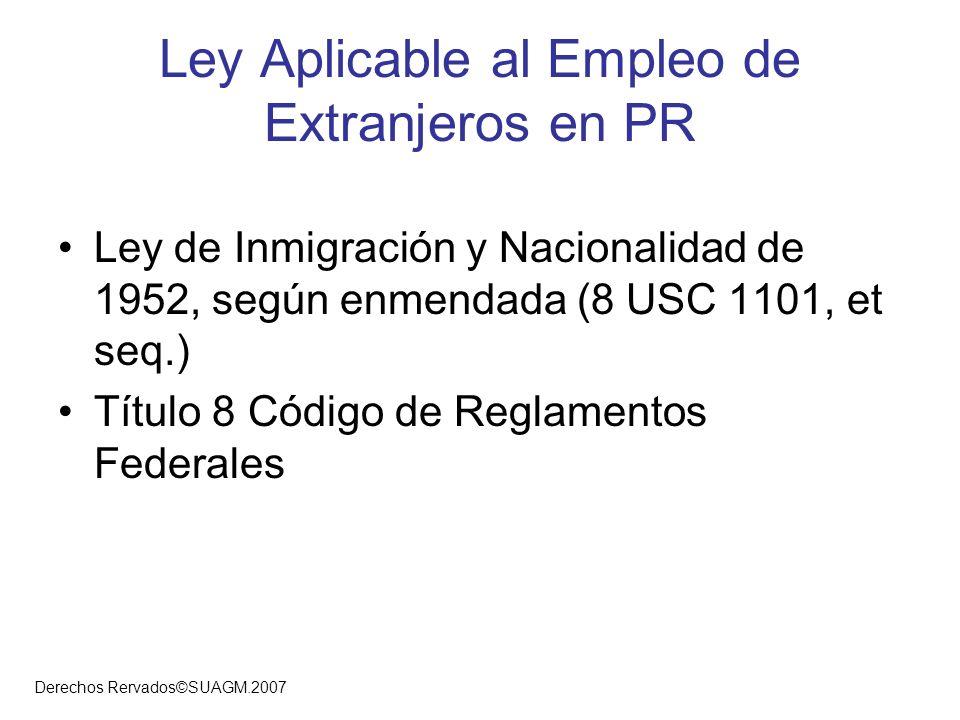 Derechos Rervados©SUAGM.2007 Ley Aplicable al Empleo de Extranjeros en PR Ley de Inmigración y Nacionalidad de 1952, según enmendada (8 USC 1101, et s