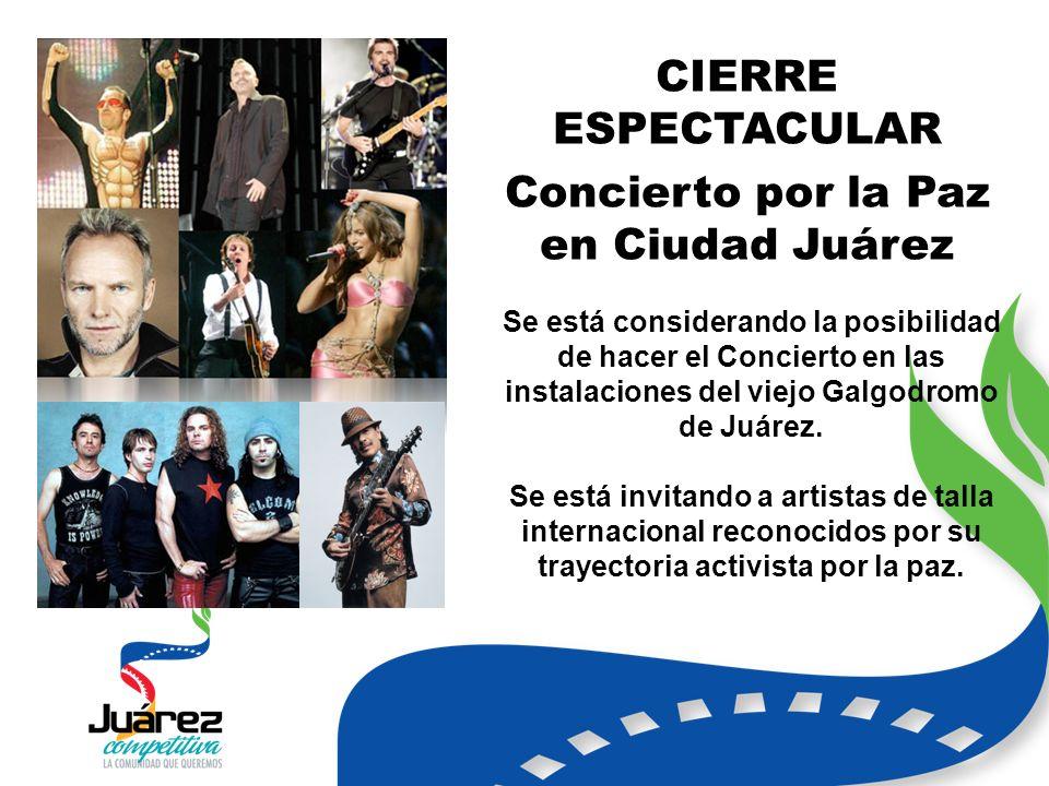 CIERRE ESPECTACULAR Concierto por la Paz en Ciudad Juárez Se está considerando la posibilidad de hacer el Concierto en las instalaciones del viejo Galgodromo de Juárez.