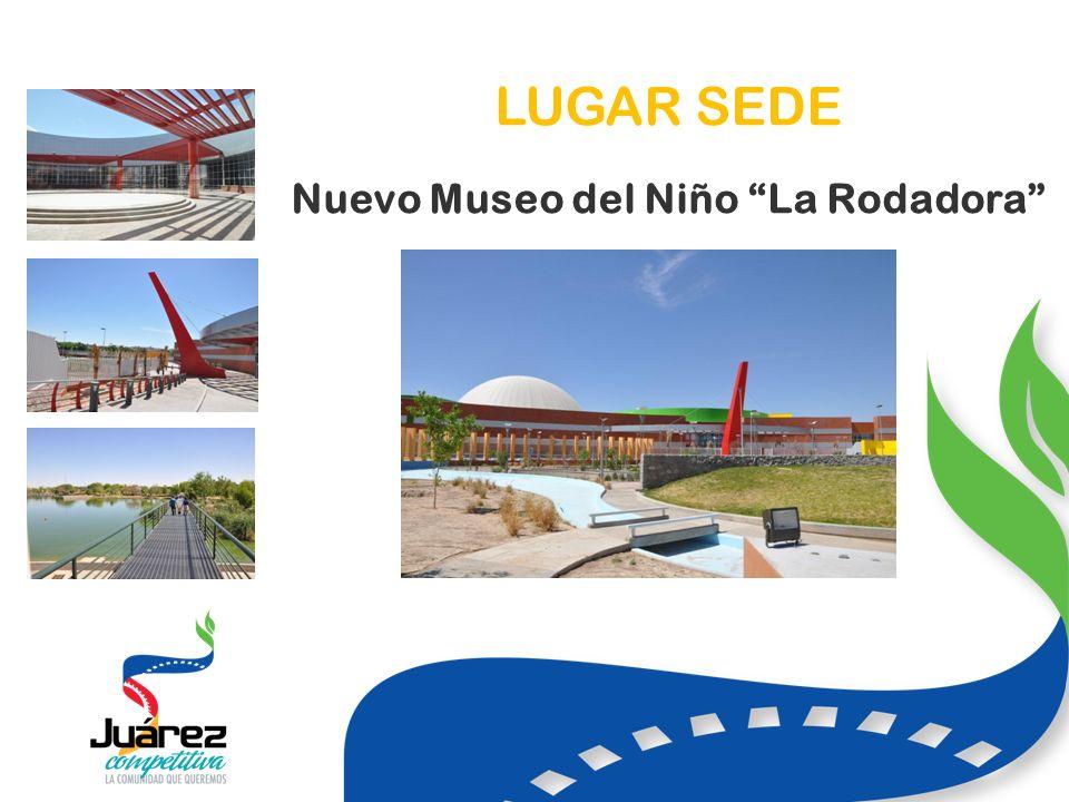 LUGAR SEDE Nuevo Museo del Niño La Rodadora