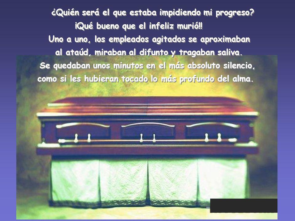 ¿Quién será el que estaba impidiendo mi progreso.¡Qué bueno que el infeliz murió!.