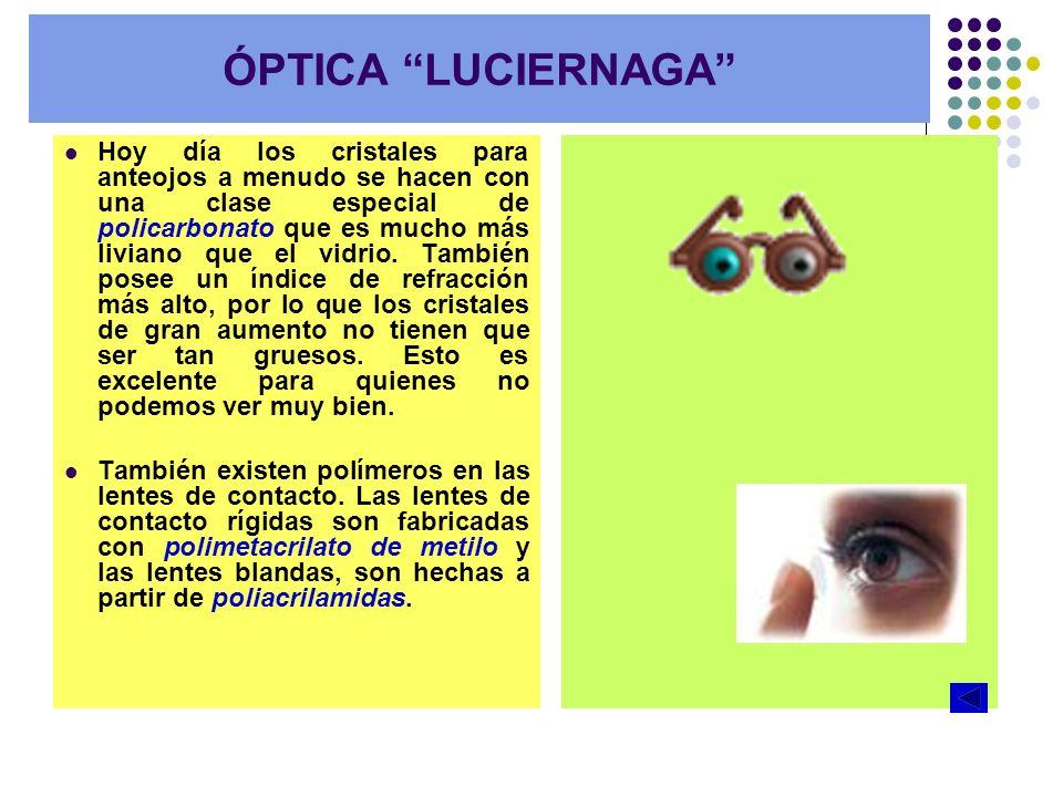 Hoy día los cristales para anteojos a menudo se hacen con una clase especial de policarbonato que es mucho más liviano que el vidrio. También posee un