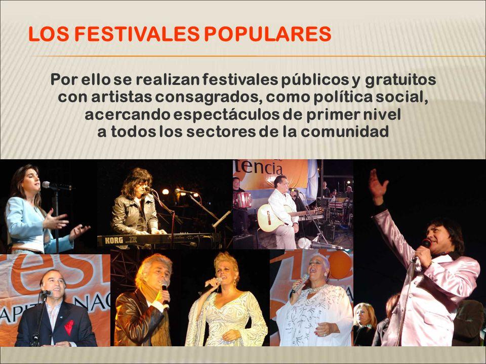 Por ello se realizan festivales públicos y gratuitos con artistas consagrados, como política social, acercando espectáculos de primer nivel a todos lo