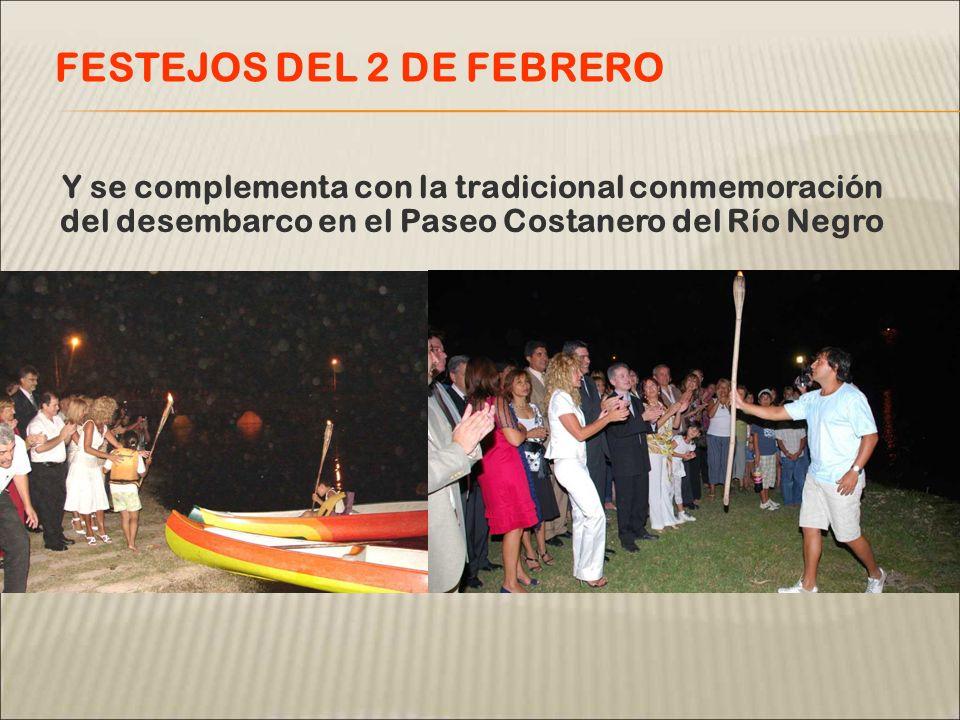 Y se complementa con la tradicional conmemoración del desembarco en el Paseo Costanero del Río Negro FESTEJOS DEL 2 DE FEBRERO