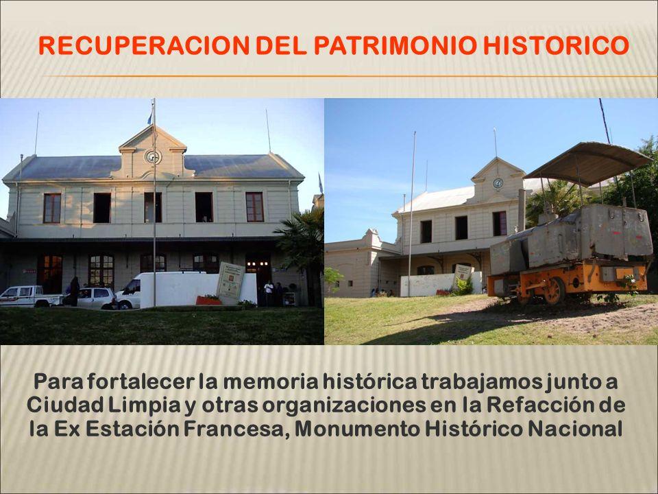 Para fortalecer la memoria histórica trabajamos junto a Ciudad Limpia y otras organizaciones en la Refacción de la Ex Estación Francesa, Monumento His