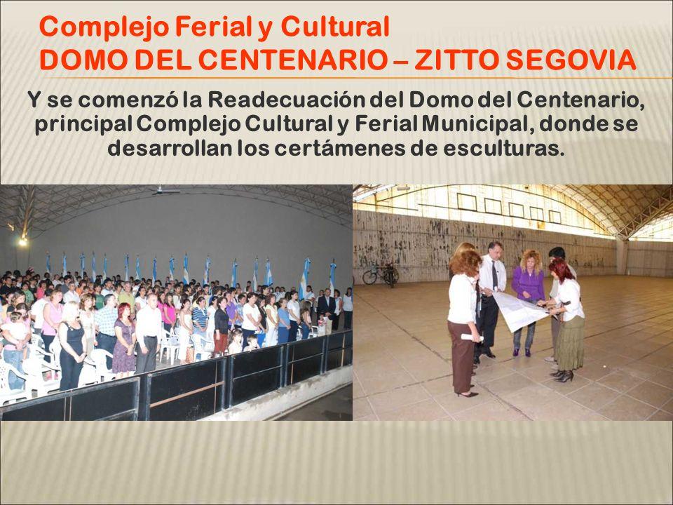 Y se comenzó la Readecuación del Domo del Centenario, principal Complejo Cultural y Ferial Municipal, donde se desarrollan los certámenes de escultura