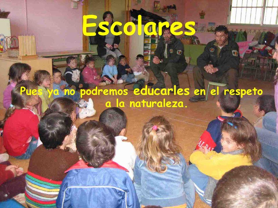 Escolares Pues ya no podremos educarles en el respeto a la naturaleza.