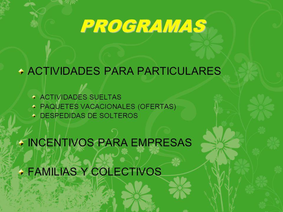 PROGRAMAS ACTIVIDADES PARA PARTICULARES ACTIVIDADES SUELTAS PAQUETES VACACIONALES (OFERTAS) DESPEDIDAS DE SOLTEROS INCENTIVOS PARA EMPRESAS FAMILIAS Y COLECTIVOS