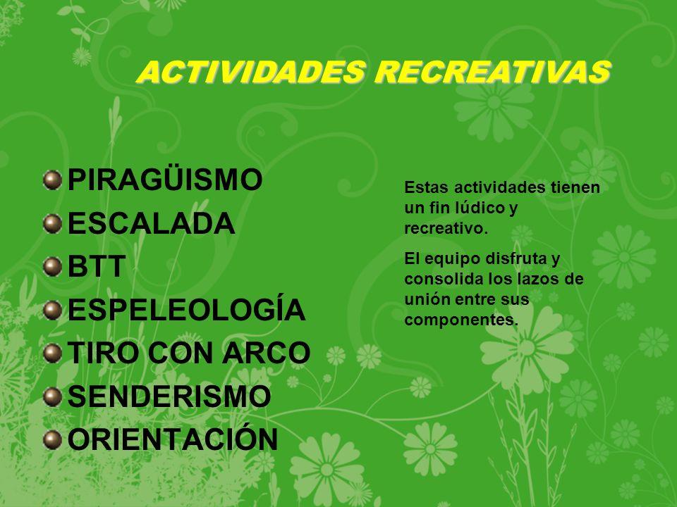 PIRAGÜISMO ESCALADA BTT ESPELEOLOGÍA TIRO CON ARCO SENDERISMO ORIENTACIÓN Estas actividades tienen un fin lúdico y recreativo.