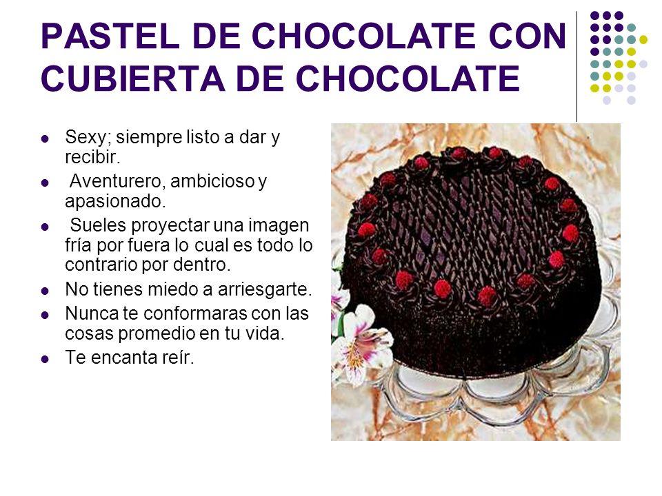 PASTEL DE CHOCOLATE CON CUBIERTA DE CHOCOLATE Sexy; siempre listo a dar y recibir.