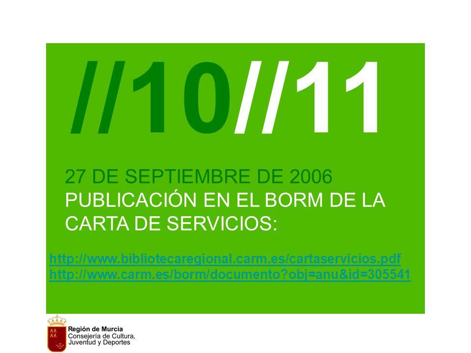 //10//11 27 DE SEPTIEMBRE DE 2006 PUBLICACIÓN EN EL BORM DE LA CARTA DE SERVICIOS: http://www.bibliotecaregional.carm.es/cartaservicios.pdf http://www.carm.es/borm/documento obj=anu&id=305541