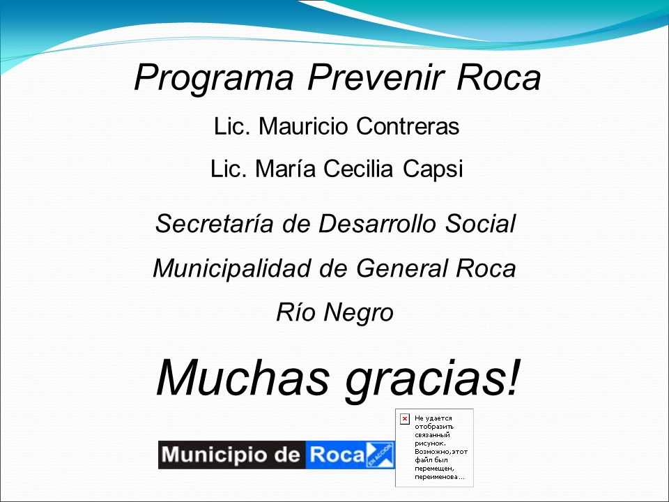 Muchas gracias.Programa Prevenir Roca Lic. Mauricio Contreras Lic.