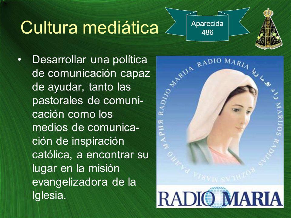Cultura mediática Desarrollar una política de comunicación capaz de ayudar, tanto las pastorales de comuni- cación como los medios de comunica- ción d