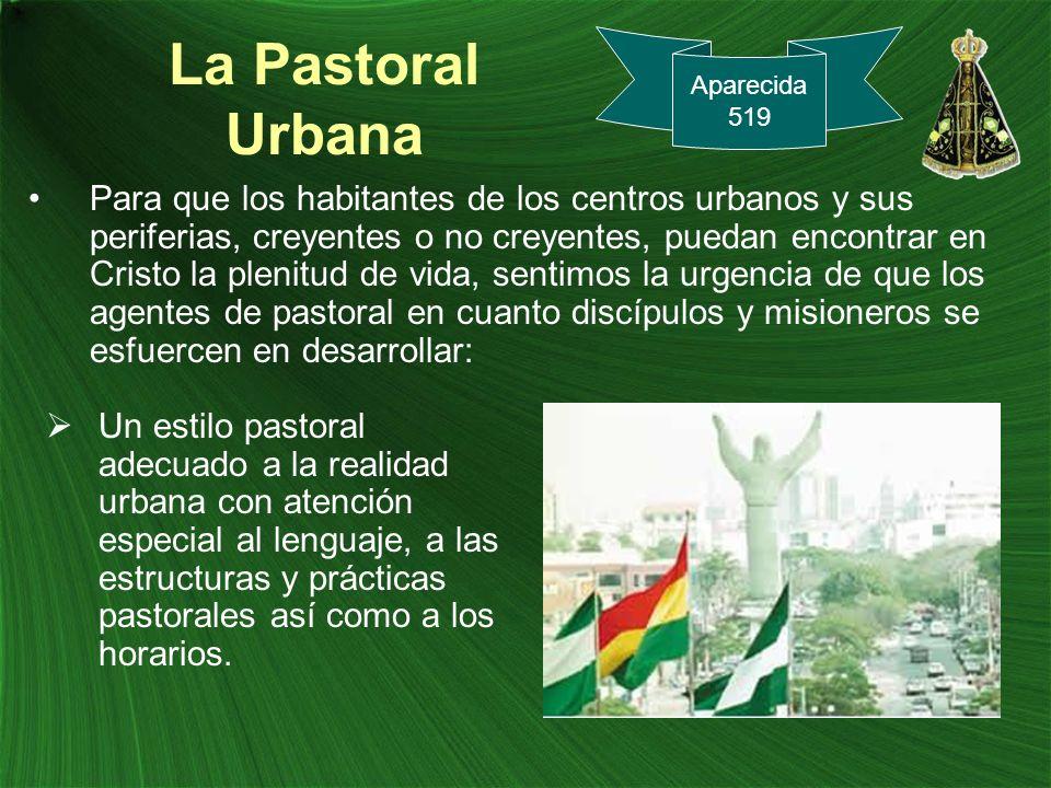 La Pastoral Urbana Para que los habitantes de los centros urbanos y sus periferias, creyentes o no creyentes, puedan encontrar en Cristo la plenitud d