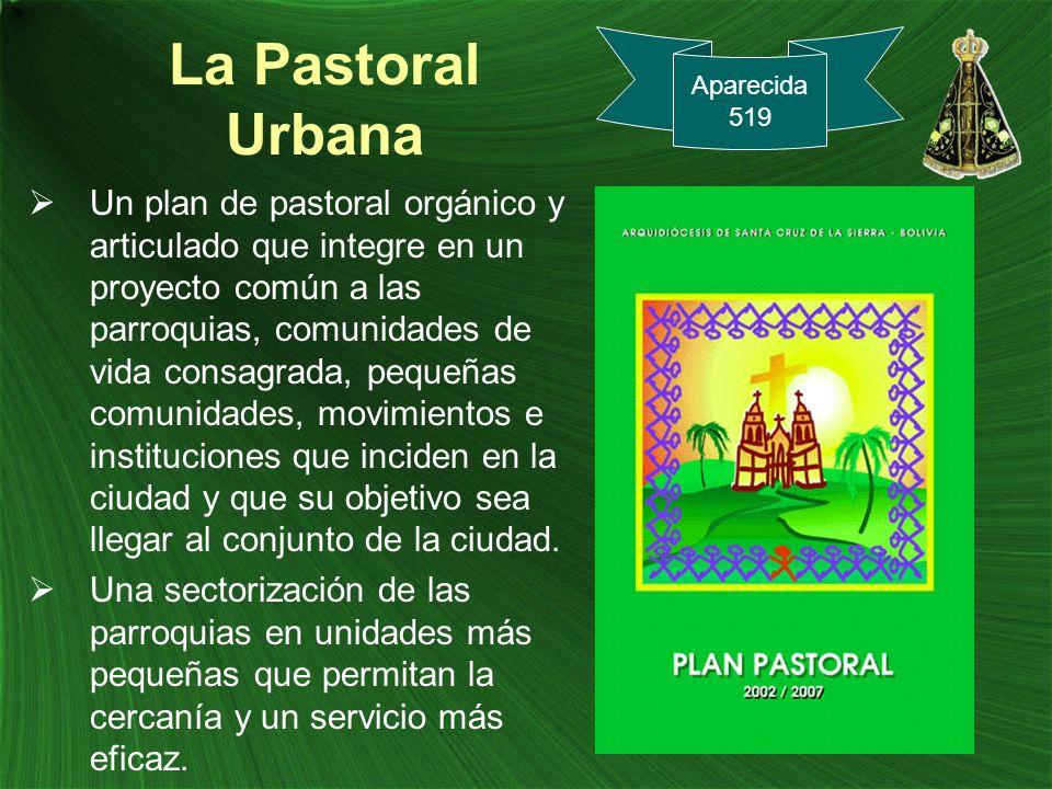 La Pastoral Urbana Un plan de pastoral orgánico y articulado que integre en un proyecto común a las parroquias, comunidades de vida consagrada, pequeñ