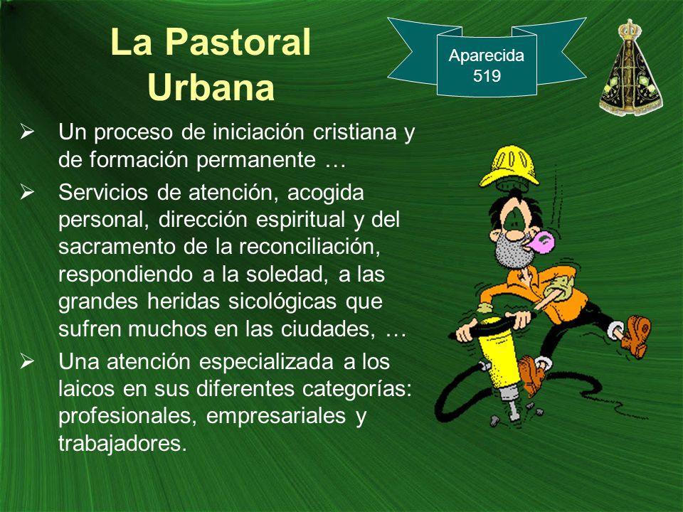 La Pastoral Urbana Un proceso de iniciación cristiana y de formación permanente … Servicios de atención, acogida personal, dirección espiritual y del