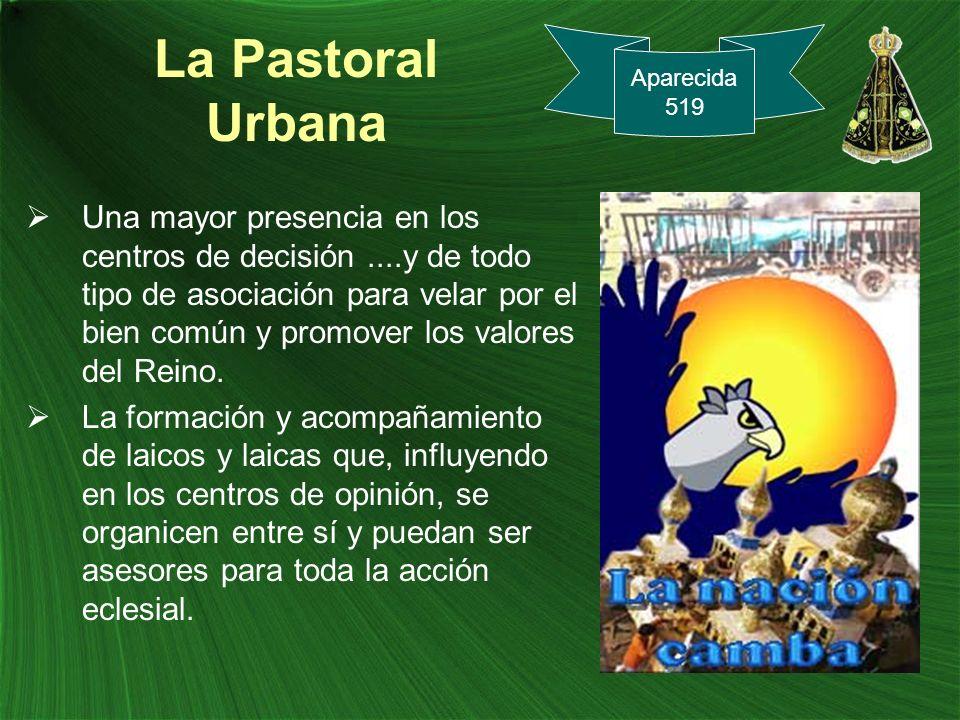 La Pastoral Urbana Una mayor presencia en los centros de decisión....y de todo tipo de asociación para velar por el bien común y promover los valores