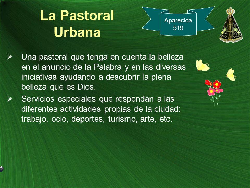 La Pastoral Urbana Una pastoral que tenga en cuenta la belleza en el anuncio de la Palabra y en las diversas iniciativas ayudando a descubrir la plena