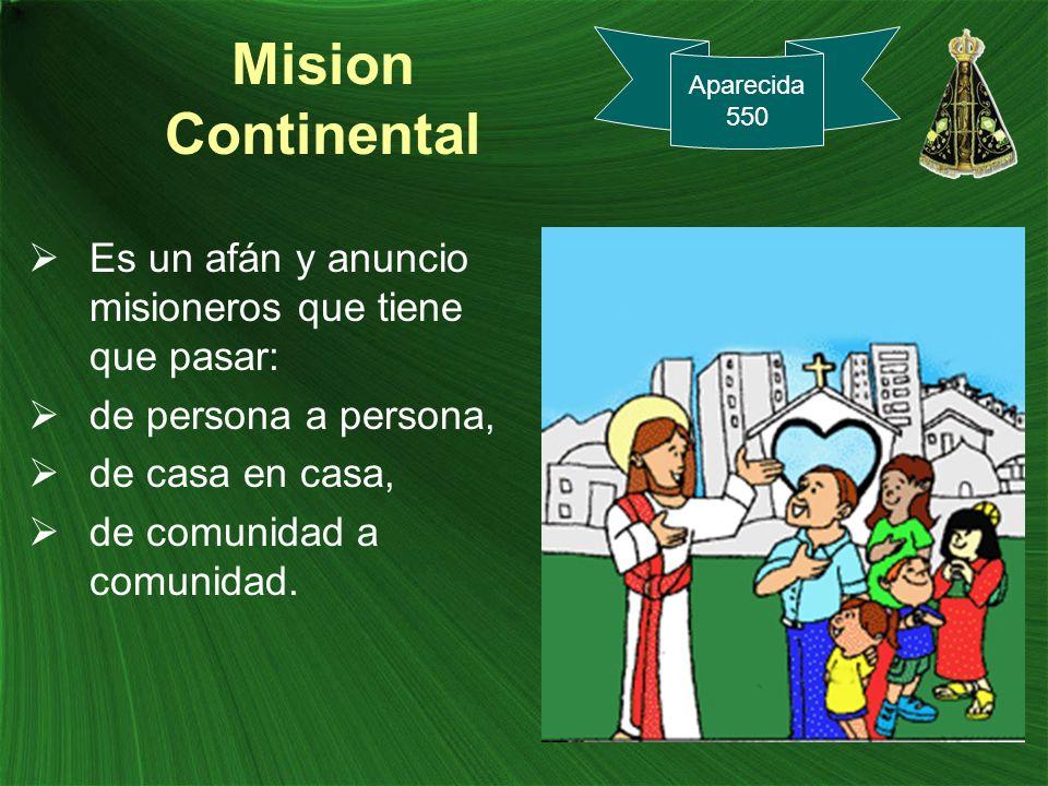 Mision Continental Es un afán y anuncio misioneros que tiene que pasar: de persona a persona, de casa en casa, de comunidad a comunidad. Aparecida 550