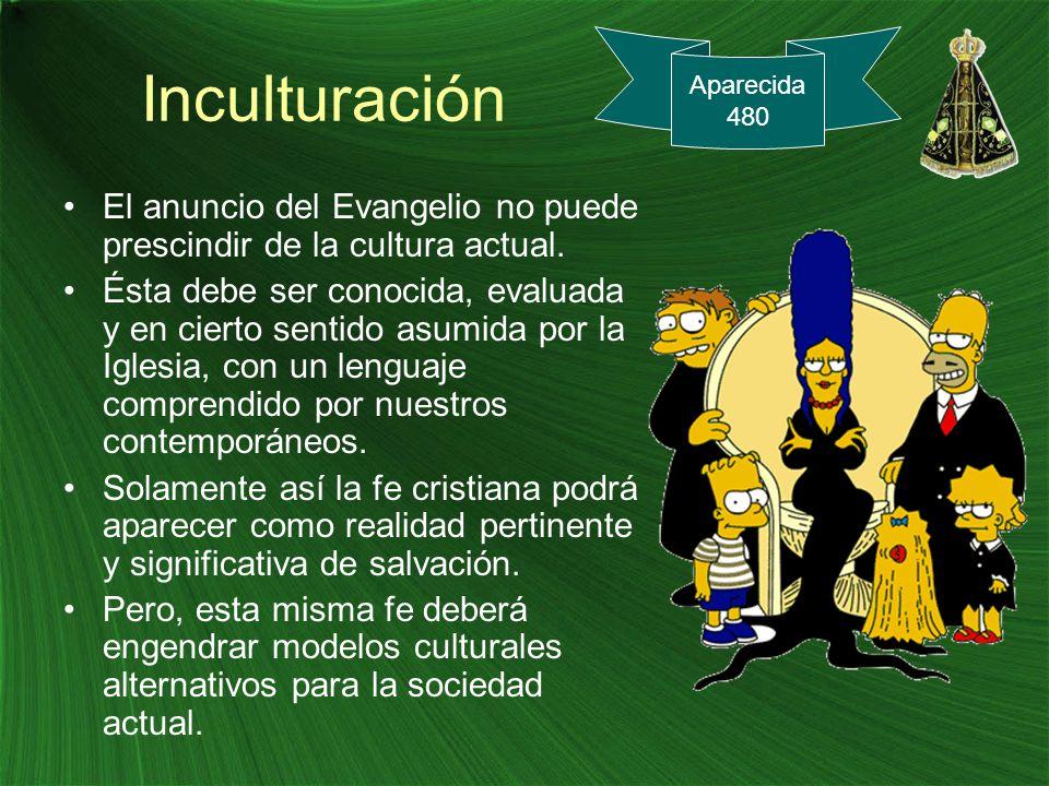 Inculturación El anuncio del Evangelio no puede prescindir de la cultura actual. Ésta debe ser conocida, evaluada y en cierto sentido asumida por la I