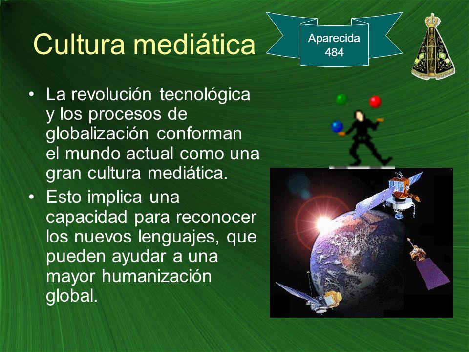 Cultura mediática La revolución tecnológica y los procesos de globalización conforman el mundo actual como una gran cultura mediática. Esto implica un