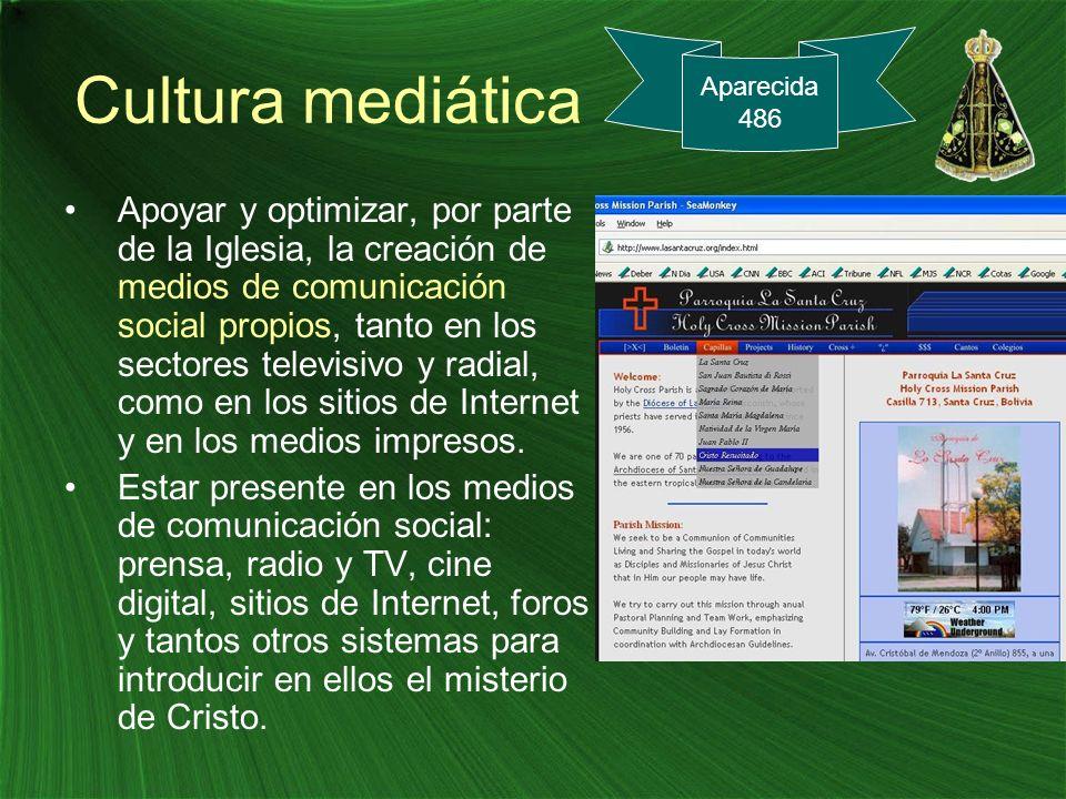 Cultura mediática Apoyar y optimizar, por parte de la Iglesia, la creación de medios de comunicación social propios, tanto en los sectores televisivo