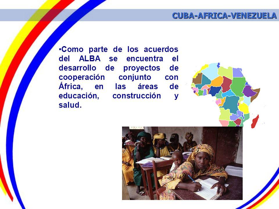 Como parte de los acuerdos del ALBA se encuentra el desarrollo de proyectos de cooperación conjunto con África, en las áreas de educación, construcció