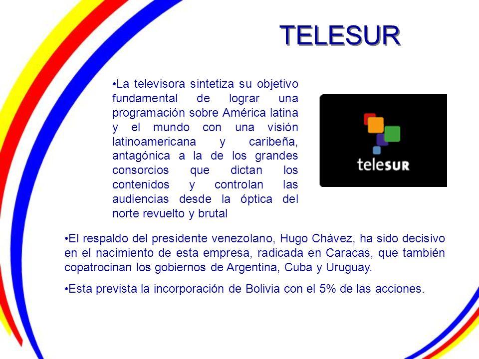 TELESUR La televisora sintetiza su objetivo fundamental de lograr una programación sobre América latina y el mundo con una visión latinoamericana y ca
