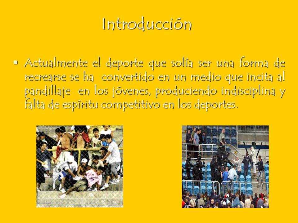 Introducción Actualmente el deporte que solía ser una forma de recrearse se ha convertido en un medio que incita al pandillaje en los jóvenes, produci