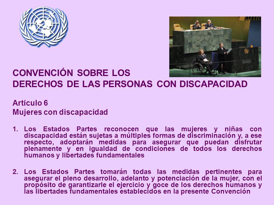CONVENCIÓN SOBRE LOS DERECHOS DE LAS PERSONAS CON DISCAPACIDAD Artículo 6 Mujeres con discapacidad 1.Los Estados Partes reconocen que las mujeres y ni
