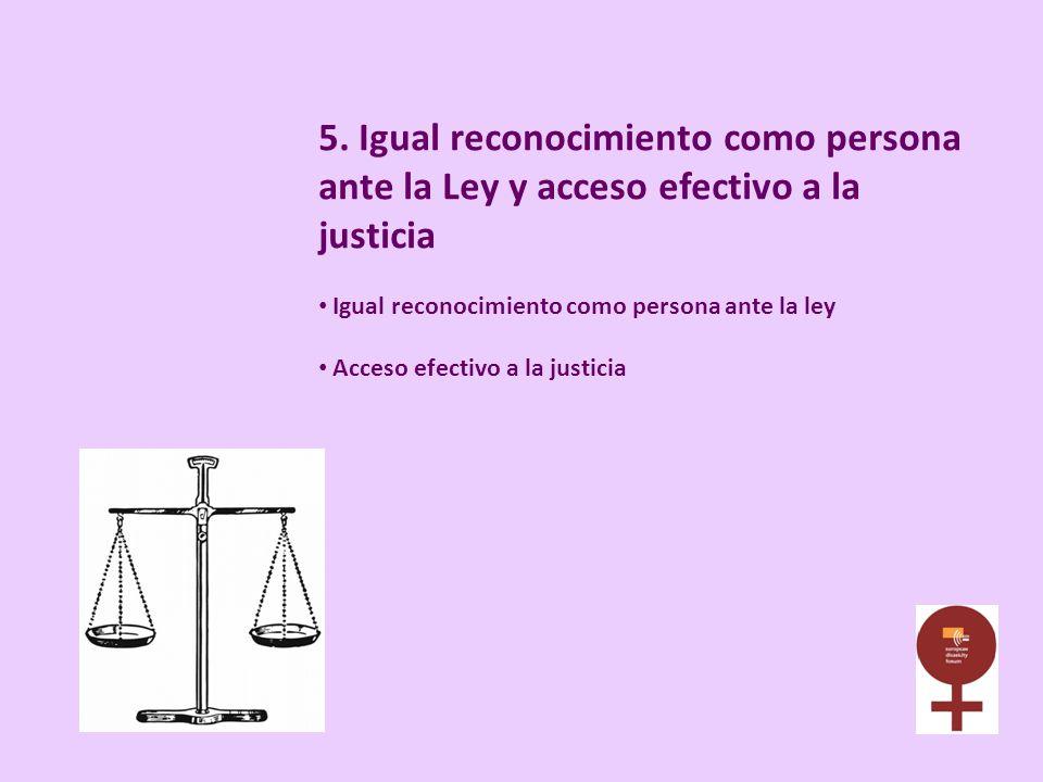 5. Igual reconocimiento como persona ante la Ley y acceso efectivo a la justicia Igual reconocimiento como persona ante la ley Acceso efectivo a la ju