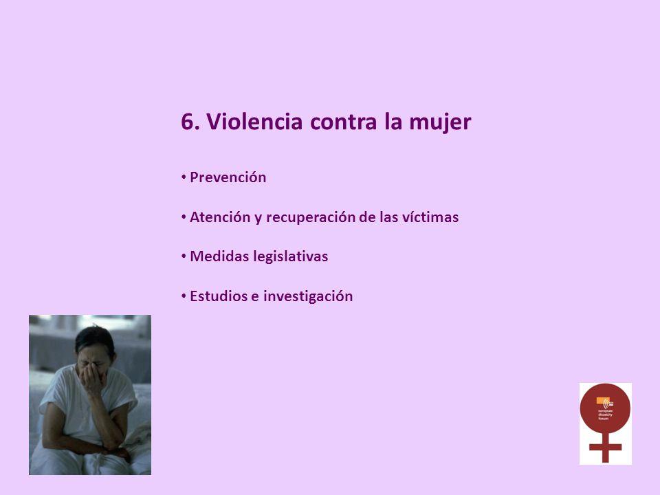 6. Violencia contra la mujer Prevención Atención y recuperación de las víctimas Medidas legislativas Estudios e investigación