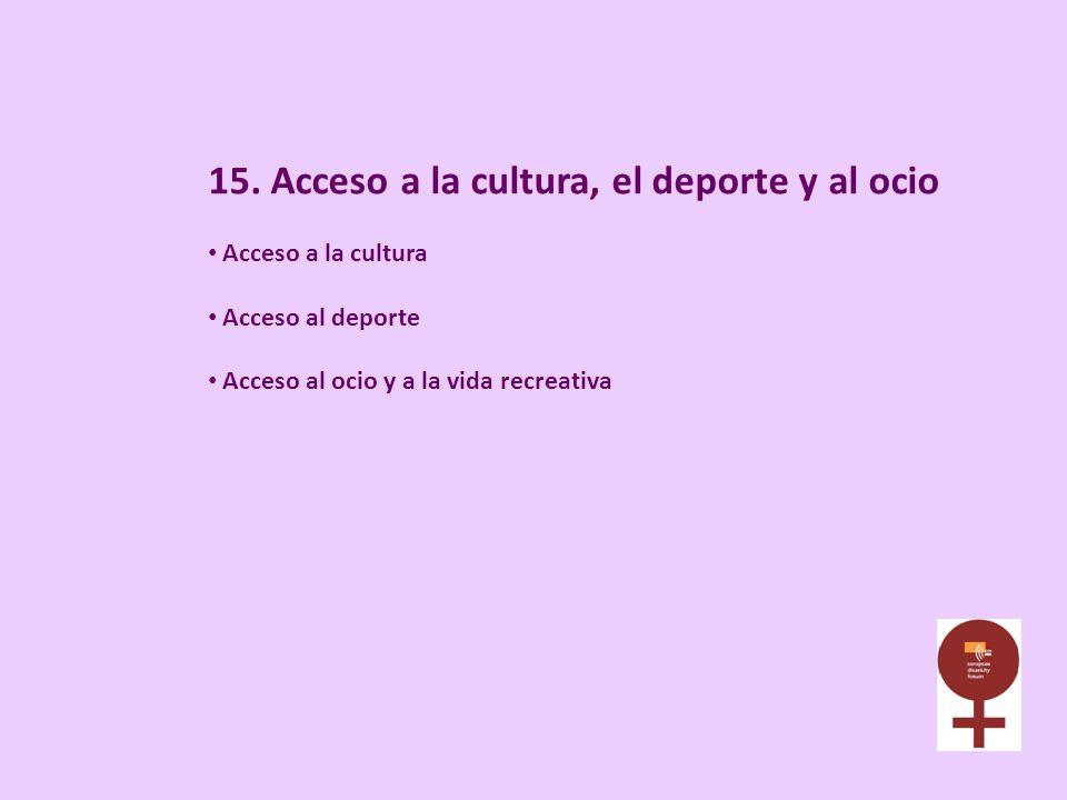 15. Acceso a la cultura, el deporte y al ocio Acceso a la cultura Acceso al deporte Acceso al ocio y a la vida recreativa