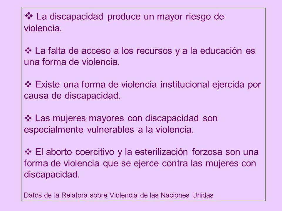 La discapacidad produce un mayor riesgo de violencia. La falta de acceso a los recursos y a la educación es una forma de violencia. Existe una forma d