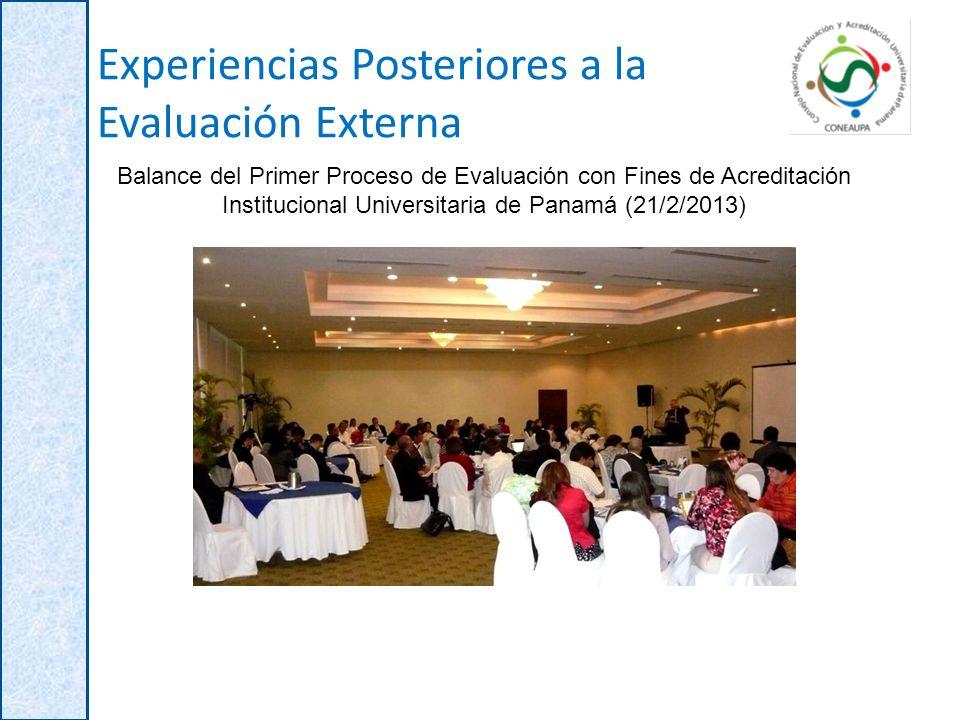 Experiencias Posteriores a la Evaluación Externa Balance del Primer Proceso de Evaluación con Fines de Acreditación Institucional Universitaria de Panamá (21/2/2013)