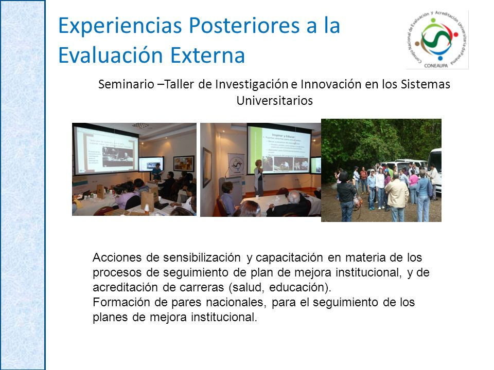 Seminario –Taller de Investigación e Innovación en los Sistemas Universitarios Experiencias Posteriores a la Evaluación Externa Acciones de sensibiliz