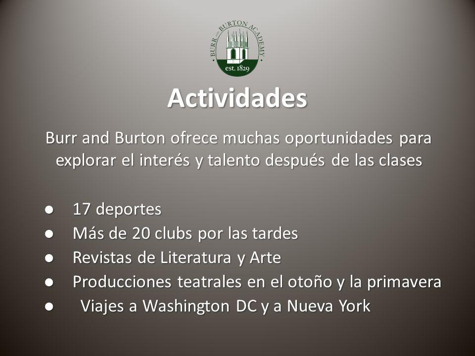 Actividades Burr and Burton ofrece muchas oportunidades para explorar el interés y talento después de las clases l 17 deportes l Más de 20 clubs por las tardes l Revistas de Literatura y Arte l Producciones teatrales en el otoño y la primavera l Viajes a Washington DC y a Nueva York