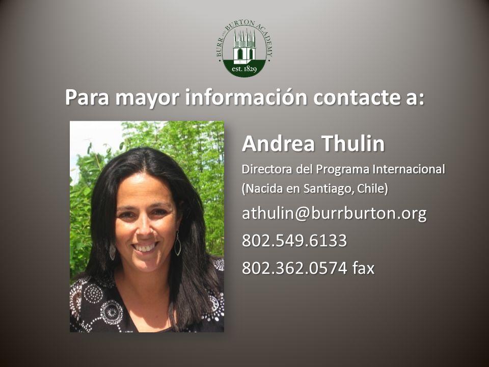 Para mayor información contacte a: Andrea Thulin Directora del Programa Internacional (Nacida en Santiago, Chile) athulin@burrburton.org802.549.6133 802.362.0574 fax