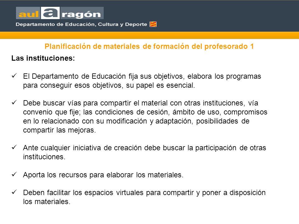 Planificación de materiales de formación del profesorado 1 Las instituciones: El Departamento de Educación fija sus objetivos, elabora los programas para conseguir esos objetivos, su papel es esencial.