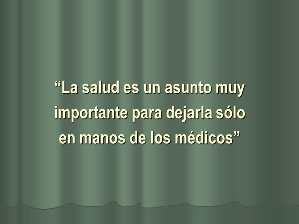 La salud es un asunto muy importante para dejarla sólo en manos de los médicos