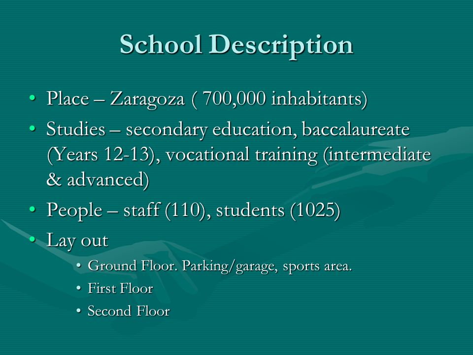 School Description Place – Zaragoza ( 700,000 inhabitants)Place – Zaragoza ( 700,000 inhabitants) Studies – secondary education, baccalaureate (Years